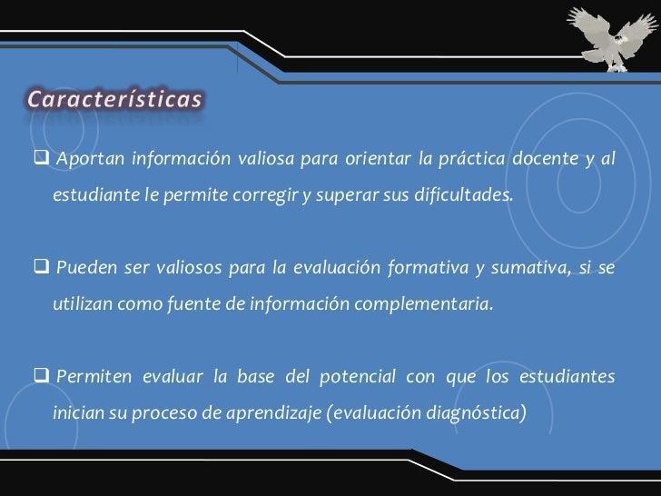  Aportan información valiosa para orientar la práctica docente y al  estudiante le permite corregir y superar sus dificul...