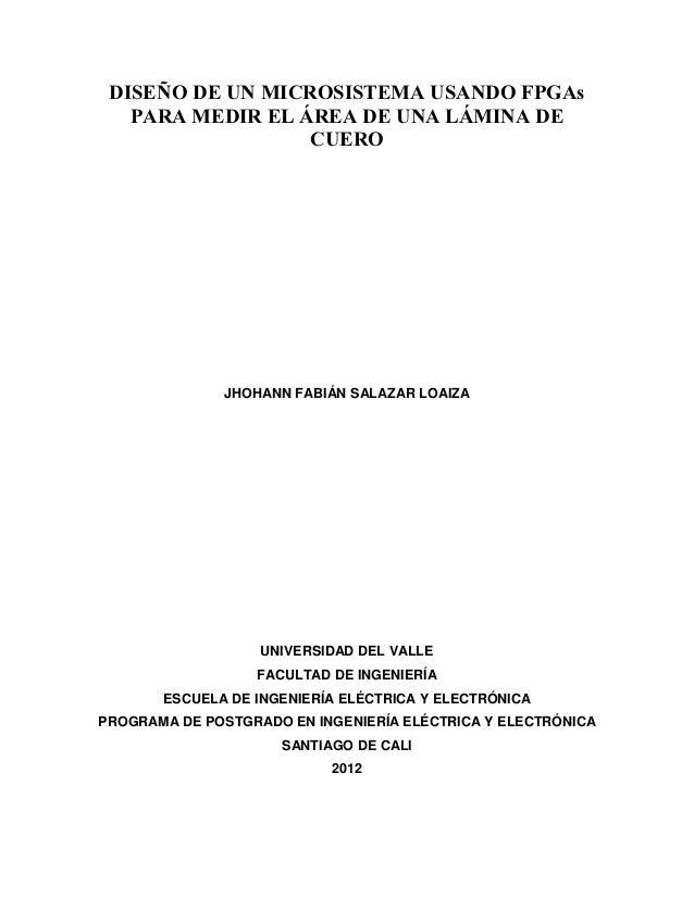 DISEÑO DE UN MICROSISTEMA USANDO FPGAsPARA MEDIR EL ÁREA DE UNA LÁMINA DECUEROJHOHANN FABIÁN SALAZAR LOAIZAUNIVERSIDAD DEL...