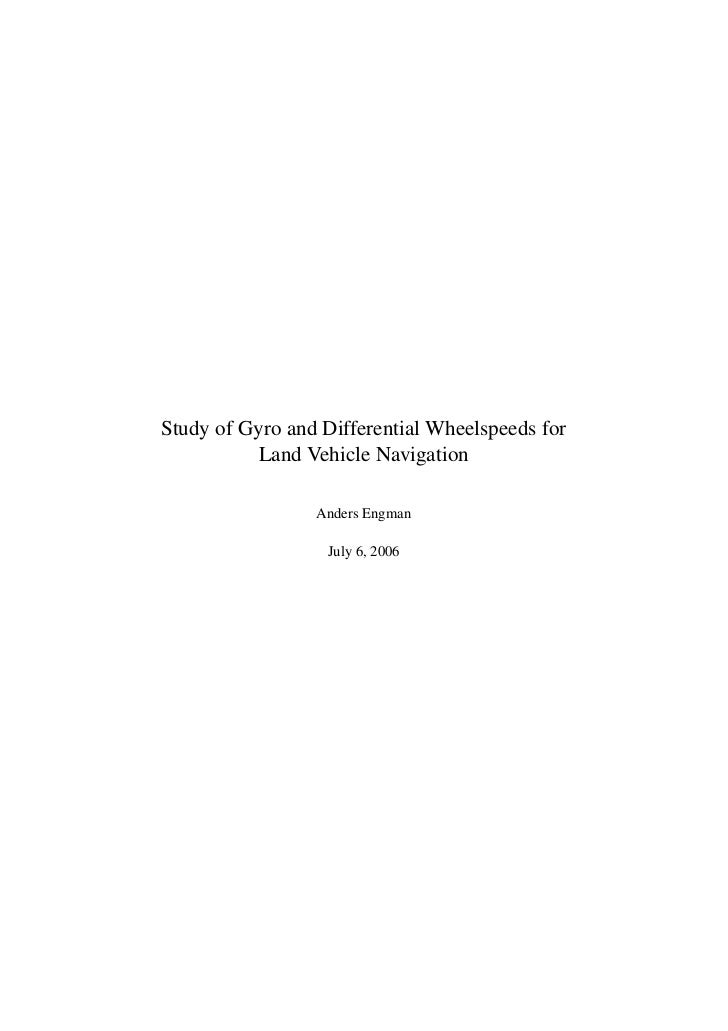 Study of Gyro and Differential Wheelspeeds for          Land Vehicle Navigation                 Anders Engman             ...