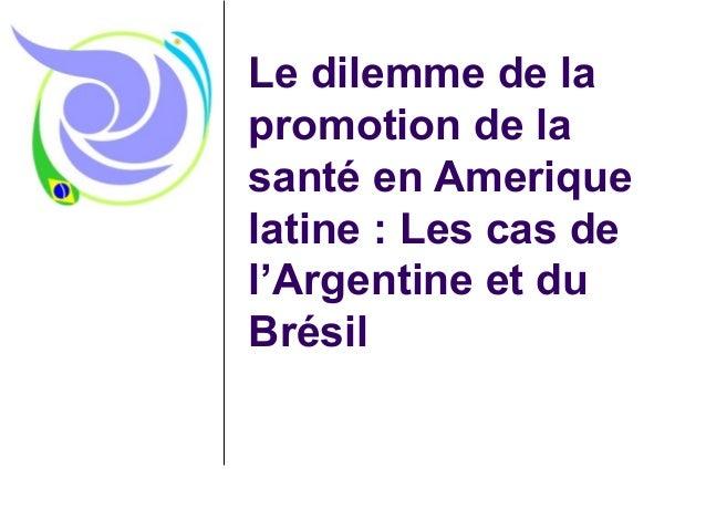 Le dilemme de la promotion de la santé en Amerique latine : Les cas de l'Argentine et du Brésil