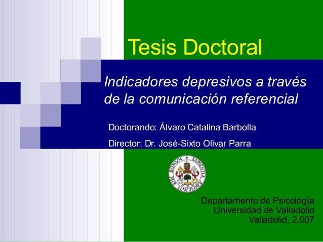 Tesis Doctoral Indicadores depresivos a través de la comunicación referencial Doctorando: Álvaro Catalina Barbolla Directo...