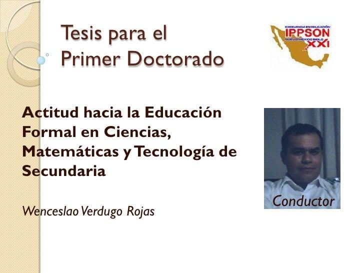 Tesis para el       Primer Doctorado  Actitud hacia la Educación Formal en Ciencias, Matemáticas y Tecnología de Secundari...