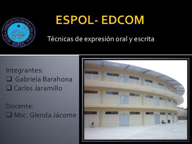 Técnicas de expresión oral y escritaIntegrantes: Gabriela Barahona Carlos JaramilloDocente: Msc. Glenda Jácome
