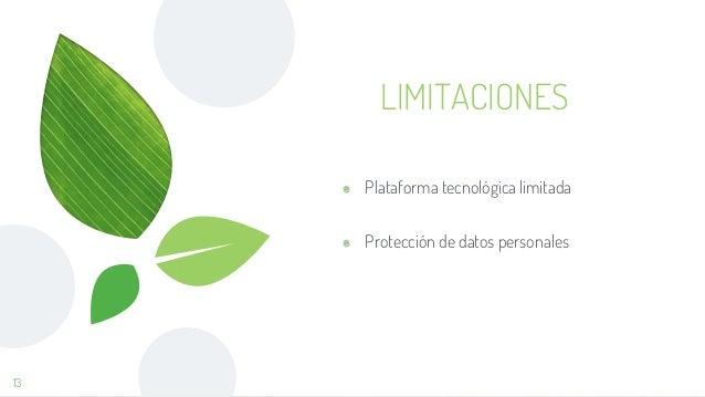 LIMITACIONES Plataforma tecnológica limitada Protección de datos personales 13