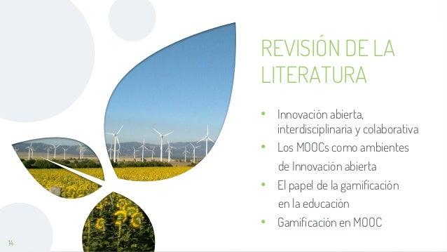 14 REVISIÓN DE LA LITERATURA • Innovación abierta, interdisciplinaria y colaborativa • Los MOOCs como ambientes de Innovac...
