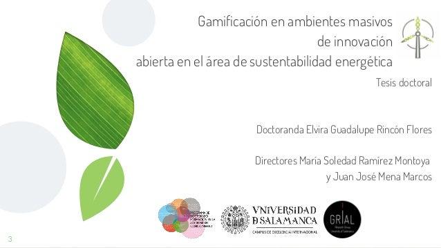 Gamificación en ambientes masivos de innovación abierta en el área de sustentabilidad energética 3 Tesis doctoral Doctoran...