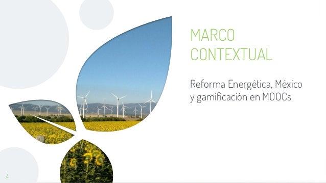 MARCO CONTEXTUAL Reforma Energética, México y gamificación en MOOCs 4