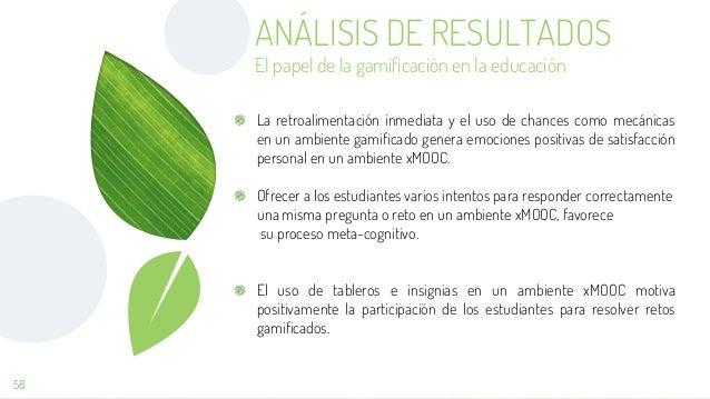 58 ANÁLISIS DE RESULTADOS El papel de la gamificación en la educación La retroalimentación inmediata y el uso de chances c...