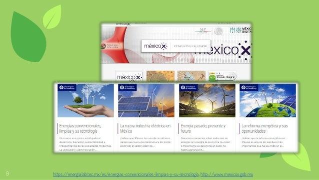 9 https://energialab.tec.mx/es/energias-convencionales-limpias-y-su-tecnología, http://www.mexicox.gob.mx