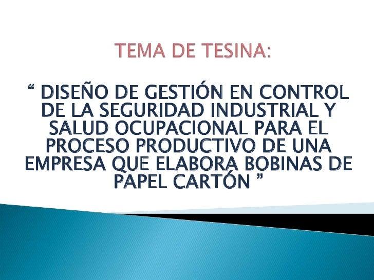 """TEMA DE TESINA: <br />"""" DISEÑO DE GESTIÓN EN CONTROL DE LA SEGURIDAD INDUSTRIAL Y SALUD OCUPACIONAL PARA EL PROCESO PRODUC..."""