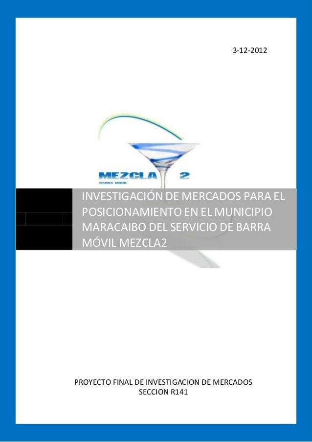 3-12-2012 INVESTIGACIÓN DE MERCADOS PARA EL POSICIONAMIENTO EN EL MUNICIPIO MARACAIBO DEL SERVICIO DE BARRA MÓVIL MEZCLA2P...
