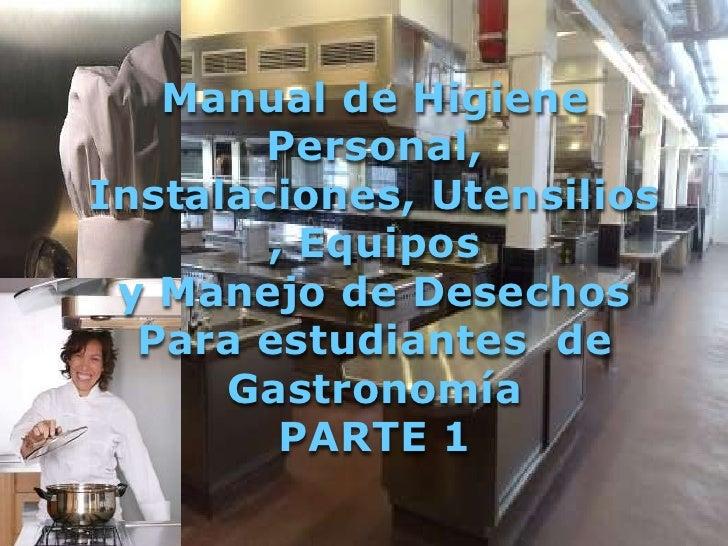 Manual de Higiene         Personal, Instalaciones, Utensilios         , Equipos  y Manejo de Desechos   Para estudiantes d...