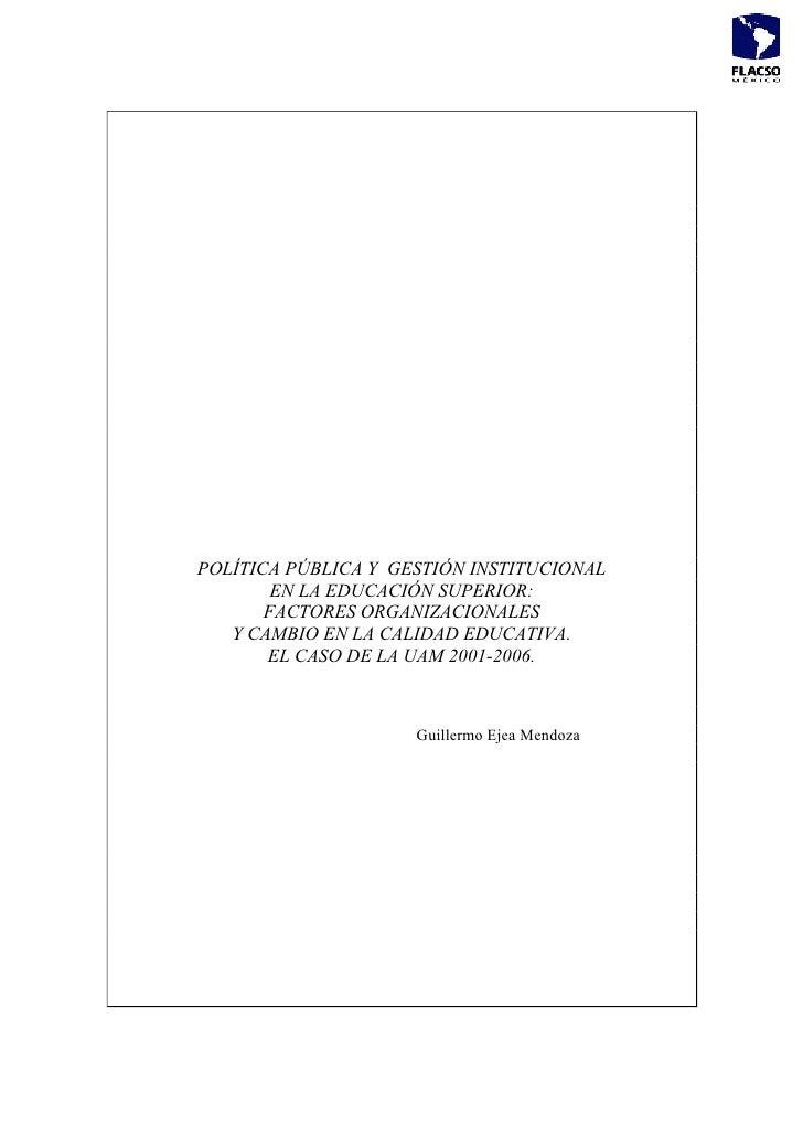 POLÍTICA PÚBLICA Y GESTIÓN INSTITUCIONAL        EN LA EDUCACIÓN SUPERIOR:       FACTORES ORGANIZACIONALES   Y CAMBIO EN LA...