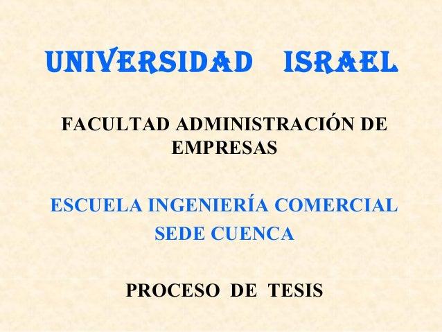 UNIVERSIDAD ISRAEL FACULTAD ADMINISTRACIÓN DE EMPRESAS ESCUELA INGENIERÍA COMERCIAL SEDE CUENCA PROCESO DE TESIS
