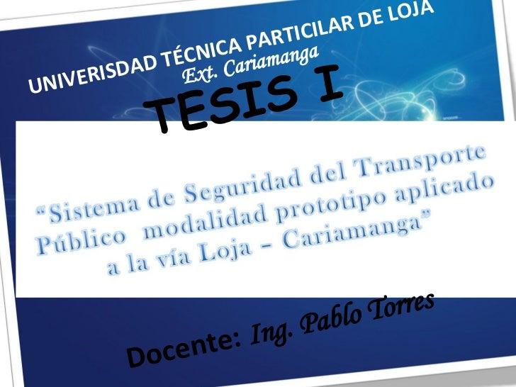 UNIVERISDAD TÉCNICA PARTICILAR DE LOJA Ext. Cariamanga TESIS I Docente:  Ing. Pablo Torres