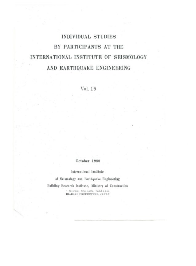INDIVIDUAL STUDIES BY PARTICIPANTS AT THE . INTERNATIONAL INSTITUTE OF SEISMOLOGY AND EARTHQUAKE ENGINEERING Vol. 16 Octob...