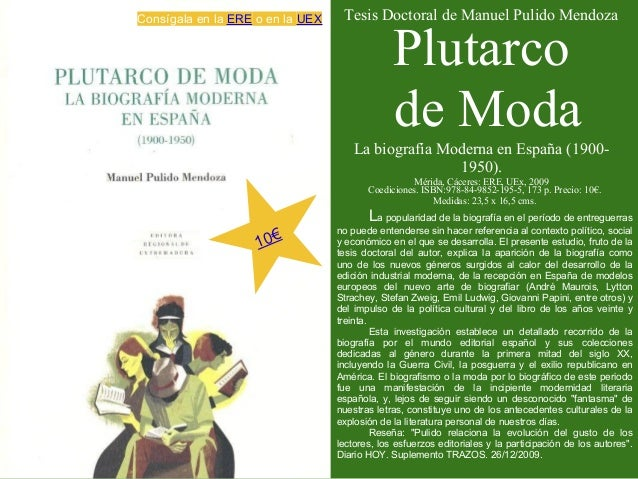 Tesis Doctoral de Manuel Pulido MendozaPlutarcode ModaLa biografía Moderna en España (1900-1950).Mérida, Cáceres: ERE, UEx...