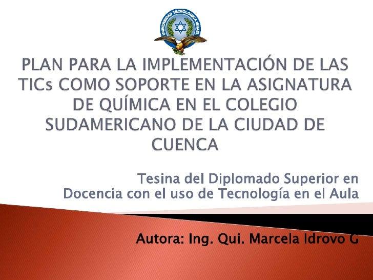 PLAN PARA LA IMPLEMENTACIÓN DE LAS TICsCOMO SOPORTE EN LA ASIGNATURA DE QUÍMICA EN EL COLEGIO SUDAMERICANO DE LA CIUDAD DE...