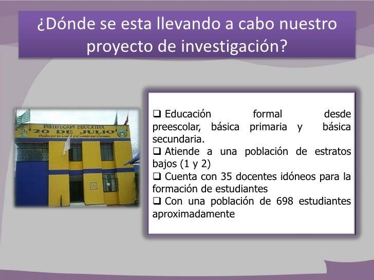 ¿Dónde se esta llevando a cabo nuestro     proyecto de investigación?               Educación          formal       desde...
