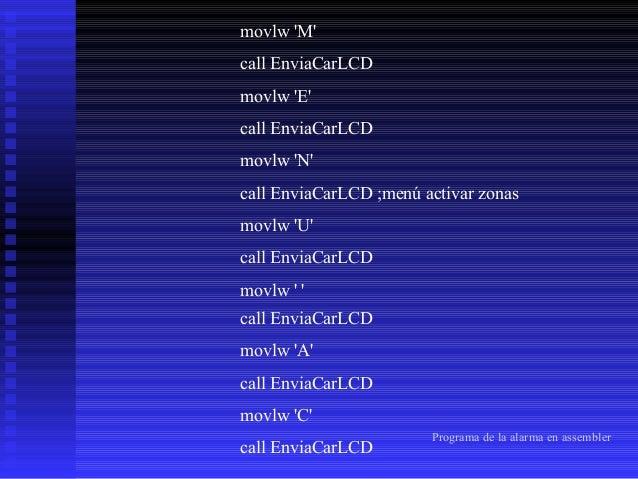 movlw 'T' call EnviaCarLCD movlw 'I' call EnviaCarLCD movlw 'V' call EnviaCarLCD movlw '.' call EnviaCarLCD movlw ' ' call...