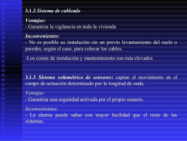 3.1.2 Sistema de cableado Ventajas: - Garantiza la vigilancia en toda la vivienda Inconvenientes: - No es posible su insta...