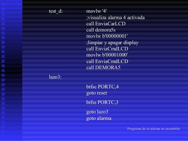 test_ab:  lazo4:  movlw '1' ;visualiza alarma 1y2 activada call EnviaCarLCD movlw 'y' call EnviaCarLCD movlw '2' call Envi...