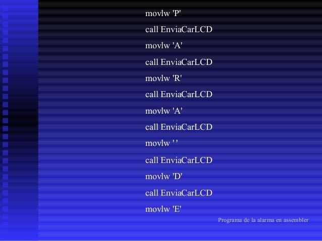 call  EnviaCarLCD  movlw 'S' call EnviaCarLCD  ronald:  movlw 'A' call EnviaCarLCD movlw 'C' call EnviaCarLCD movlw 'T' ca...