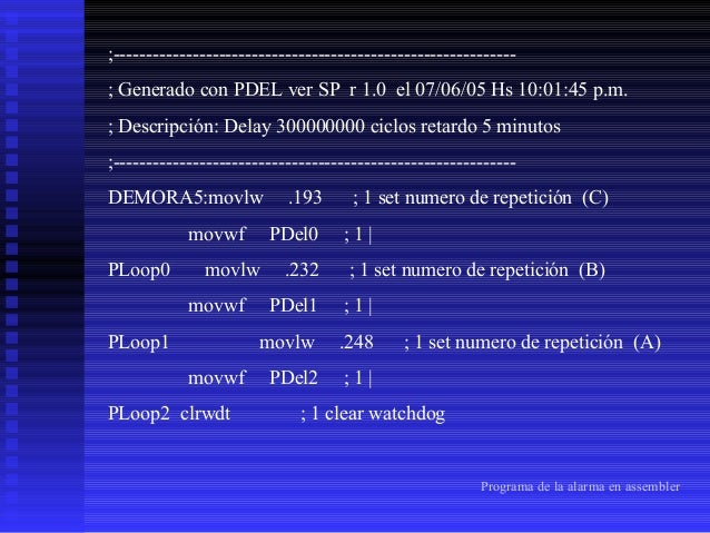PDelL1 goto PDelL2 ; 2 ciclos delay PDelL2 goto PDelL3 ; 2 ciclos delay PDelL3 goto PDelL4 ; 2 ciclos delay PDelL4 goto PD...