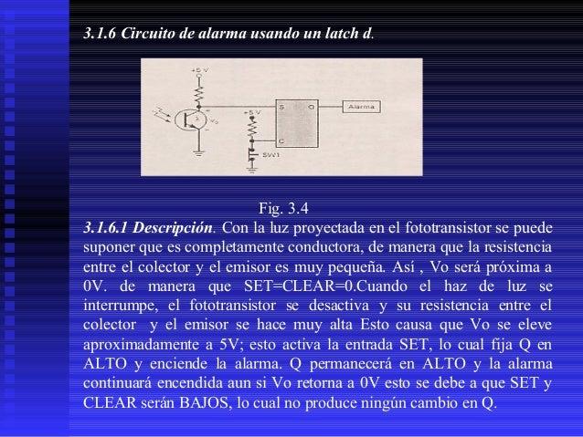 3.1.6 Circuito de alarma usando un latch d.  Fig. 3.4 3.1.6.1 Descripción. Con la luz proyectada en el fototransistor se p...