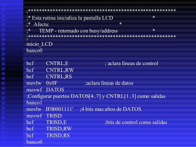 ;Inicializar la pantalla LCD movlw t15.4ms ;guarda de 15ms movwf contador2 call retardo movlw B'00110000' ;Configurar LCD ...