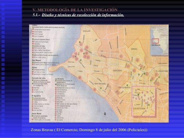 V. METODOLOGÍA DE LA INVESTIGACIÓN 5.1.- Diseño y técnicas de recolección de información.  Zonas Bravas ( El Comercio, Dom...