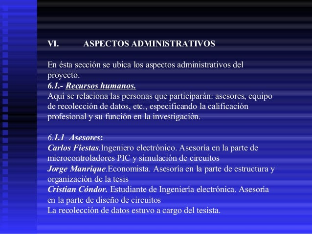 VI.  ASPECTOS ADMINISTRATIVOS  En ésta sección se ubica los aspectos administrativos del proyecto. 6.1.- Recursos humanos....