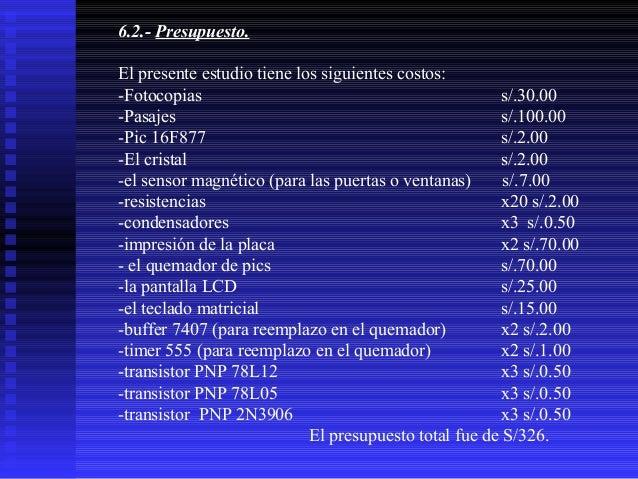 6.2.- Presupuesto. El presente estudio tiene los siguientes costos: -Fotocopias s/.30.00 -Pasajes s/.100.00 -Pic 16F877 s/...