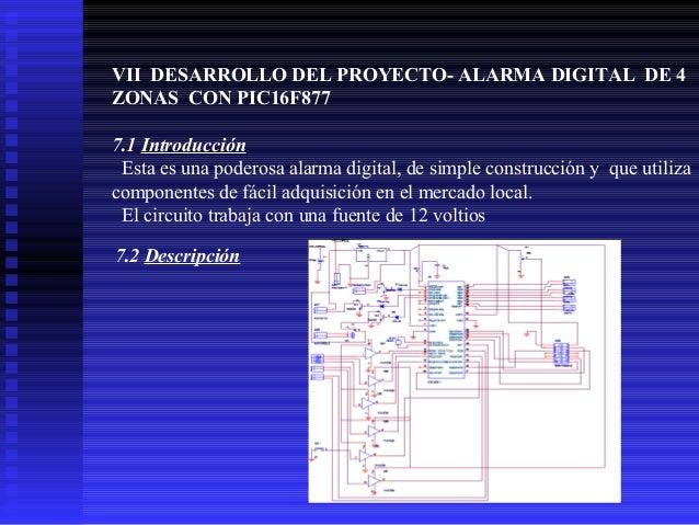 VII DESARROLLO DEL PROYECTO- ALARMA DIGITAL DE 4 ZONAS CON PIC16F877 7.1 Introducción Esta es una poderosa alarma digital,...
