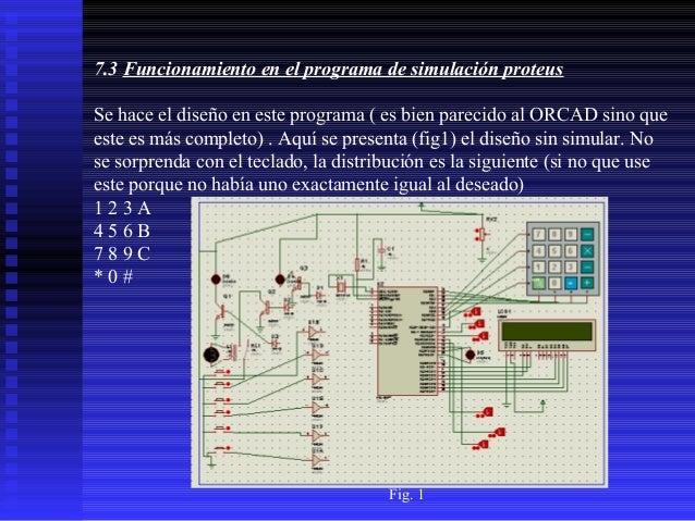 7.3 Funcionamiento en el programa de simulación proteus Se hace el diseño en este programa ( es bien parecido al ORCAD sin...