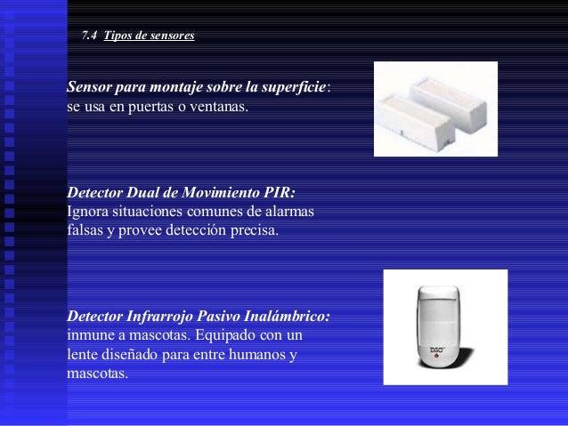 7.4 Tipos de sensores  Sensor para montaje sobre la superficie: se usa en puertas o ventanas.  Detector Dual de Movimiento...