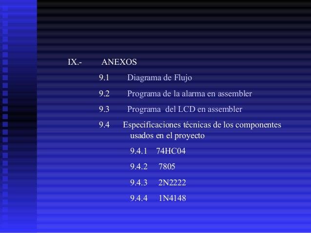 IX.-  ANEXOS 9.1  Diagrama de Flujo  9.2  Programa de la alarma en assembler  9.3  Programa del LCD en assembler  9.4  Esp...