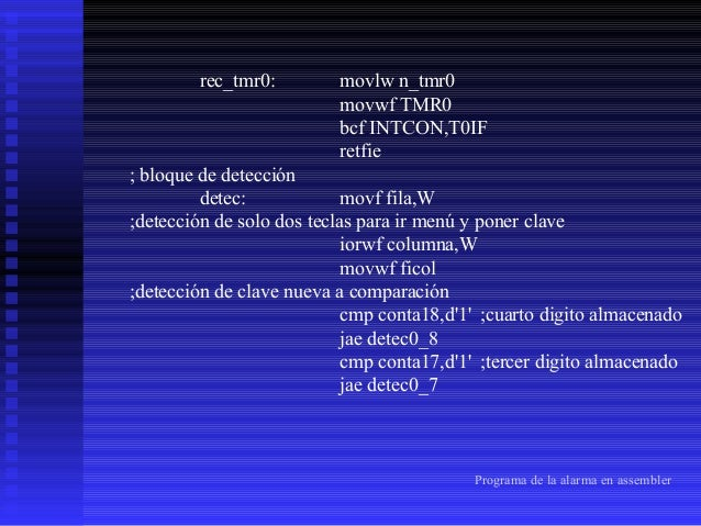 cmp conta16,d'1' ;segundo digito almacenado jae detec0_6 cmp conta15,d'1' ;primer digito guardado jae detec0_5 ;detección ...