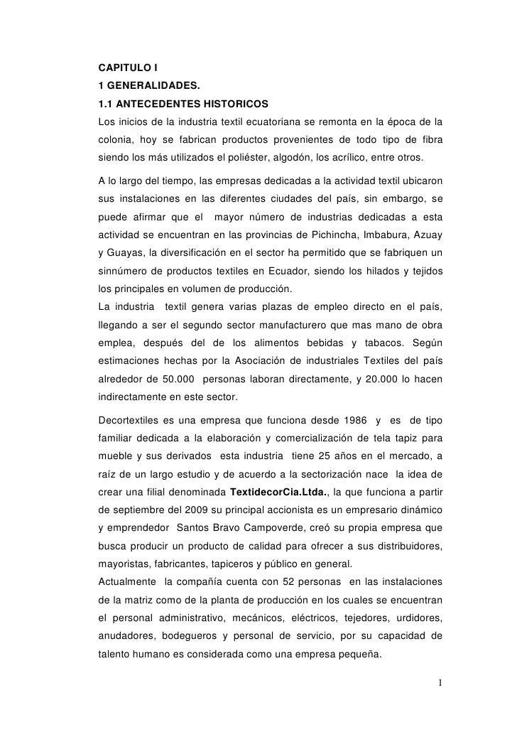 CAPITULO I <br />1 GENERALIDADES.<br />1.1 ANTECEDENTES HISTORICOS<br />Los inicios de la industria textil ecuatoriana se ...