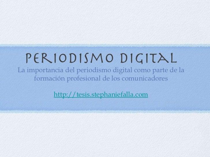 Periodismo digital <ul><li>La importancia del periodismo digital como parte de la formación profesional de los comunicador...