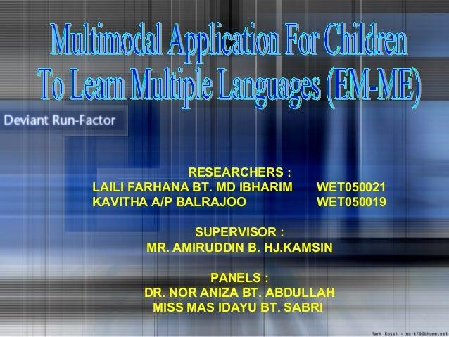 RESEARCHERS : LAILI FARHANA BT. MD IBHARIM WET050021 KAVITHA A/P BALRAJOO WET050019 SUPERVISOR : MR. AMIRUDDIN B. HJ.KAMSI...