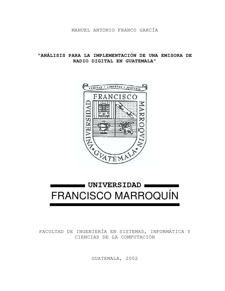 """MANUEL ANTONIO FRANCO GARCÍA    """"ANÁLISIS PARA LA IMPLEMENTACIÓN DE UNA EMISORA DE            RADIO DIGITAL EN GUATEMALA"""" ..."""
