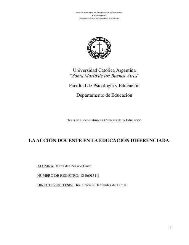 La acción docente en la educación diferenciada  Rosario Orive  Licenciatura en Ciencias de la Educación  1  Universidad Ca...