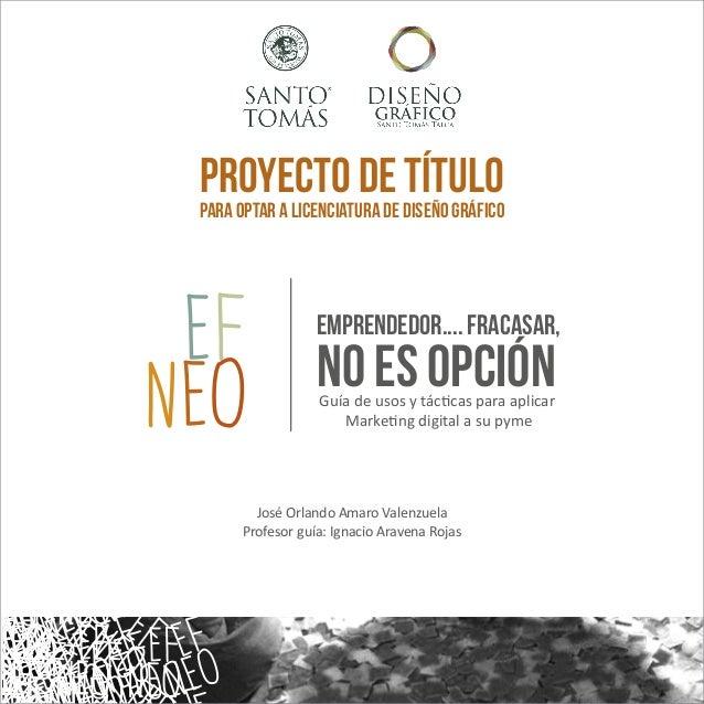 Proyecto de Título  para optar a licenciatura de Diseño Gráfico  EF NEO     Emprendedor.... Fracasar,  no es opción Guía d...