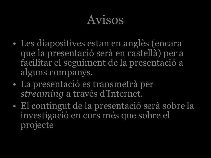 Avisos <ul><li>Les diapositives estan en anglès (encara que la presentació serà en castellà) per a facilitar el seguiment ...