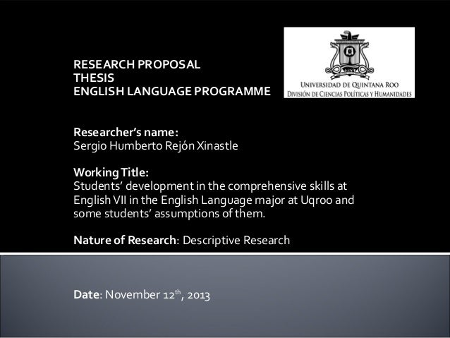 RESEARCH PROPOSAL THESIS ENGLISH LANGUAGE PROGRAMME     Researcher's name: Sergio Humberto Rejón Xinastle   Working Title:...
