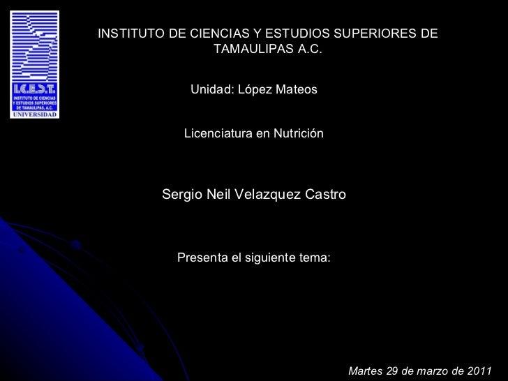 INSTITUTO DE CIENCIAS Y ESTUDIOS SUPERIORES DE TAMAULIPAS A.C. Sergio Neil Velazquez Castro Unidad: López Mateos Licenciat...