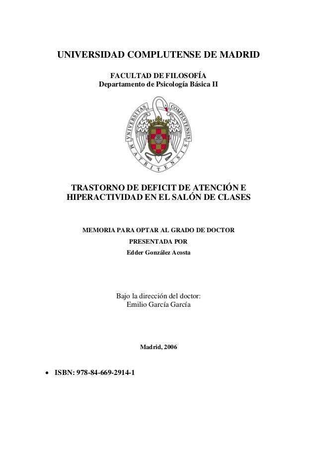 UNIVERSIDAD COMPLUTENSE DE MADRID FACULTAD DE FILOSOFÍA Departamento de Psicología Básica II TRASTORNO DE DEFICIT DE ATENC...