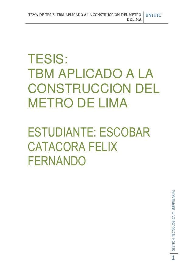 TEMA DE TESIS: TBM APLICADO A LA CONSTRUCCION DEL METRO DE LIMA UNI FIC GESTIONTECNOLOGICAYEMPRESARIAL 1 TESIS: TBM APLICA...