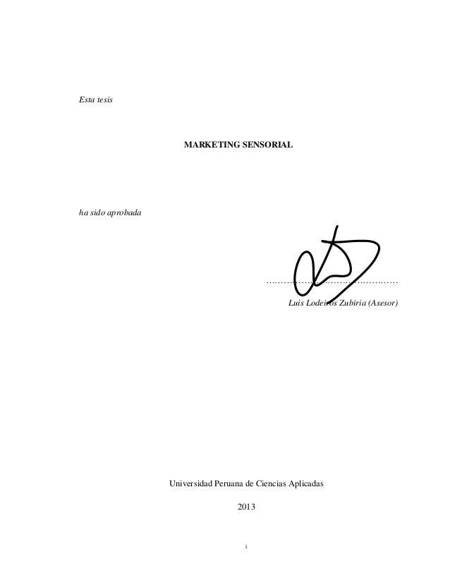 i Esta tesis MARKETING SENSORIAL ha sido aprobada ……………………………………… Luis Lodeiros Zubiria (Asesor) Universidad Peruana de Ci...